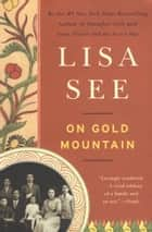 On Gold Mountain - The One-Hundred-Year Odyssey of My Chinese-American Family ebook by Lisa See