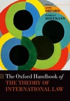 The Oxford Handbook of the Theory of International Law ebook by Anne Orford, Florian Hoffmann, Martin Clark