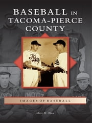 Baseball in Tacoma-Pierce County ebook by Marc H. Blau