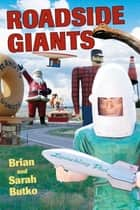 Roadside Giants ebook by Brian Butko,Sarah Butko