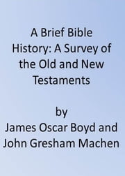 A Brief Bible History ebook by JAMES OSCAR BOYD,JOHN GRESHAM MACHEN
