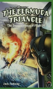 The Bermuda Triangle: The Disappearance of Flight 19 ebook by DeMolay, Jack