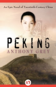 Peking - An Epic Novel of Twentieth-Century China ebook by Anthony Grey