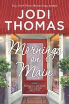 Mornings on Main - A Clean & Wholesome Romance ebook by Jodi Thomas