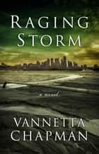 Raging Storm ebook by Vannetta Chapman