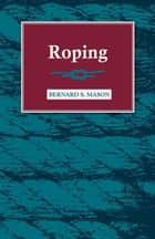 Roping ebook by Bernard S. Mason
