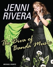 Jenni Rivera - The Diva of Banda Music ebook by Michael Puente