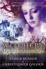Witchery - A Ghosts of Albion Novel ebook by Christopher Golden,Amber Benson