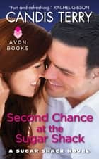 Second Chance at the Sugar Shack - A Sugar Shack Novel eBook by Candis Terry