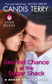 Second Chance at the Sugar Shack: A Sugar Shack Novel - A Sugar Shack Novel ebook by Candis Terry