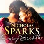 Every Breath - A captivating story of enduring love from the author of The Notebook audiobook by Nicholas Sparks