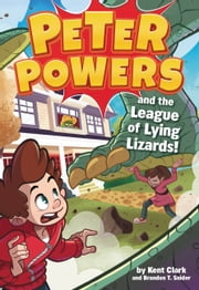 Peter Powers and the League of Lying Lizards! ebook by Kent Clark,Brandon T. Snider