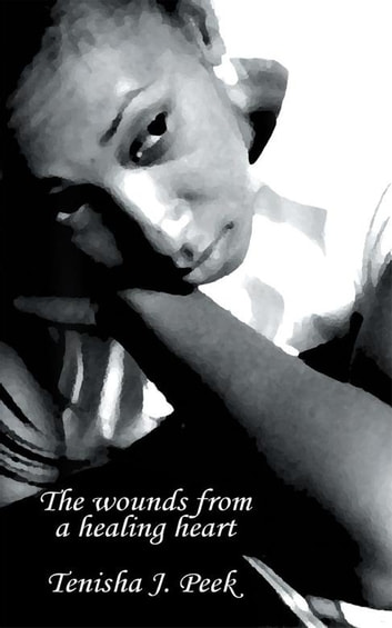 The Wounds from a Healing Heart ebook by Tenisha J. Peek