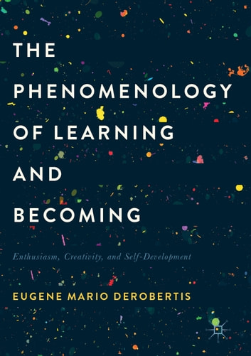 The phenomenology of learning and becoming ebook by eugene mario the phenomenology of learning and becoming enthusiasm creativity and self development ebook fandeluxe Images