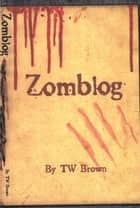 Zomblog ebook by TW Brown
