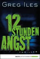 12 Stunden Angst - Thriller ebook by Greg Iles, Axel Merz