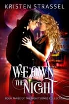 We Own the Night - The Night Songs Collection, #3 ebook by Kristen Strassel