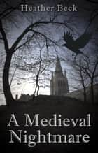 A Medieval Nightmare ebook by Heather Beck