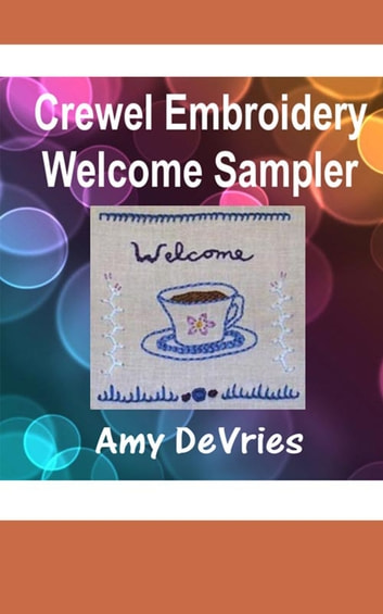 Crewel Embroidery Welcome Sampler ebook by Amy DeVries