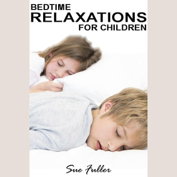 Bedtime Relaxations for Children audiobook by Sue Fuller