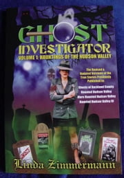 Ghost Investigator Volume 1: Hauntings of the Hudson Valley ebook by Linda Zimmermann