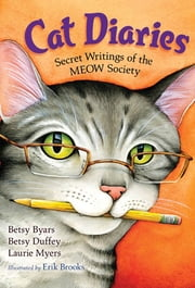 Cat Diaries - Secret Writings of the MEOW Society ebook by Betsy Byars,Betsy Duffey,Laurie Myers,Erik Brooks