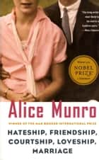 Hateship, Friendship, Courtship, Loveship, Marriage ebook by Alice Munro