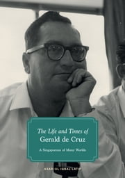The Life and Times of Gerald de Cruz - A Singaporean of Many Worlds ebook by Asad-ul Iqbal Latif