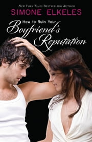 How to Ruin Your Boyfriend's Reputation ebook by Simone Elkeles