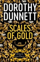 Scales Of Gold - The House Of Niccolo 4 ebook by Dorothy Dunnett