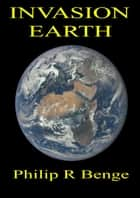Invasion Earth ebook by Philip R Benge
