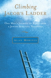 Climbing Jacob's Ladder - One Man's Journey to Rediscover a Jewish Spiritual Tradition ebook by Alan Morinis