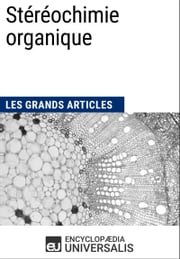 Stéréochimie organique - Les Grands Articles d'Universalis ebook by Encyclopædia Universalis