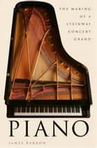 Piano - The Making of a Steinway Concert Grand ebook by James Barron