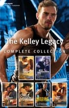 The Kelley Legacy Complete Collection/Private Justice/Special Ops Bodyguard/Cowboy Under Siege/Rancher Under Cover/Missing Mother-To-Be/C ebook by Marie Ferrarella, Carla Cassidy, Cindy Dees,...