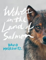 Wolves in the Land of Salmon ebook by David Moskowitz