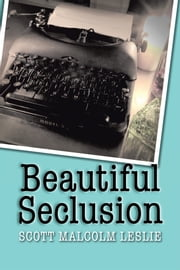Beautiful Seclusion ebook by Scott Malcolm Leslie