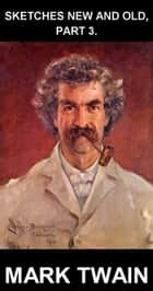 Sketches New and Old, Part 3. [avec Glossaire en Français] ebook by Mark Twain,Eternity Ebooks