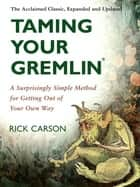 Taming Your Gremlin (Revised Edition) - A Surprisingly Simple Method for Getting Out of Your Own Way ebook by Rick Carson