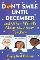 Don't Smile Until December, and Other Myths About Classroom Teaching ebook by Peggy Deal Redman