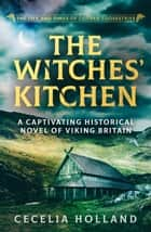 The Witches' Kitchen - A captivating historical novel of Viking Britain ebook by Cecelia Holland