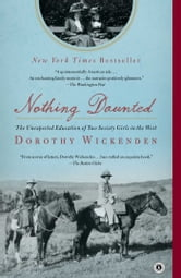 Nothing Daunted - The Unexpected Education of Two Society Girls in the West ebook by Dorothy Wickenden