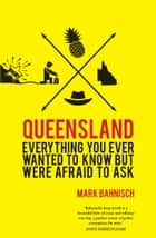Queensland - Everything you ever wanted to know, but were afraid to ask ebook by Bahnisch, Mark