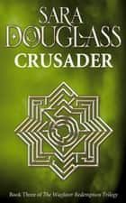 Crusader ebook by Sara Douglass