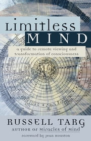 Limitless Mind - A Guide to Remote Viewing and Transformation of Consciousness ebook by Russell Targ