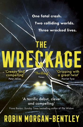 The Wreckage - An emotionally-charged thriller about one fatal crash, two colliding worlds and three wrecked lives ebook by Robin Morgan-Bentley