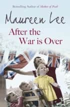 After the War is Over ebook by Maureen Lee