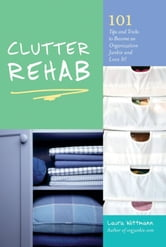 Clutter Rehab - 101 Tips and Tricks to Become an Organization Junkie and Love It! ebook by Laura Wittmann