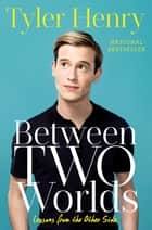 Between Two Worlds - Lessons from the Other Side ebook by Tyler Henry