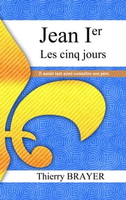 Jean Ier les cinq jours ebook by Thierry Brayer